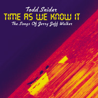 Todd Snider - Time As We Know It: The Songs Of Jerry Jeff Walker