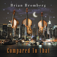 Brian Bromberg - Compared to That