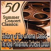 Royal Philharmonic Orchestra London - 50 Summer Concert Classics: History of the Cinema Classics, played by the Royal Philharmonic Orches