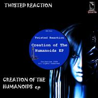 Twisted ReAction - Creation Of The Humanoids Ep