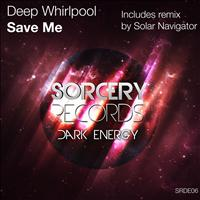 Deep Whirlpool - Save Me