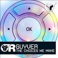 Guyver - The Choices We Make