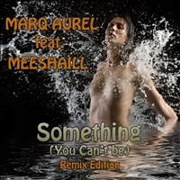 Marq Aurel - Something (You Can't Be) (Remix Edition)