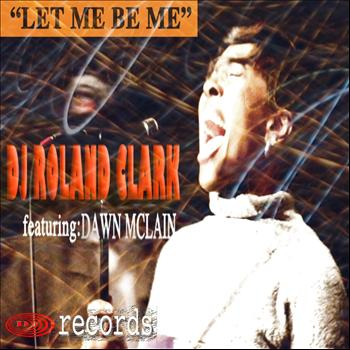DJ Roland Clark ft Dawn McClain - Let Me Be Me