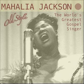 Mahalia Jackson - The Worlds Greatest Gospel Singer