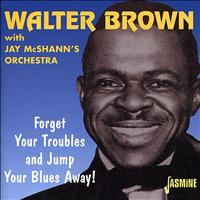 Walter Brown - Forget Your Troubles and Jump Your Blues Away!