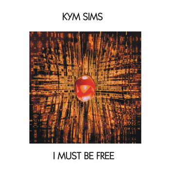 Kym Sims - I Must Be Free - Single