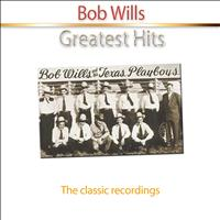 Bob Wills - Greatest Hits of Bob Wills (The Classic Recordings)