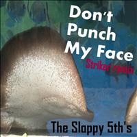 The Sloppy 5th's - Don't Punch My Face