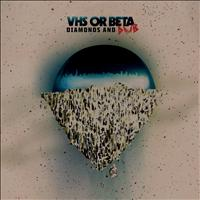 VHS Or Beta - Diamonds and Dub (By Jacques Renault & Mark Verbos)
