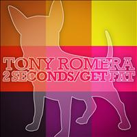 Tony Romera - 2 Seconds / GET FAT