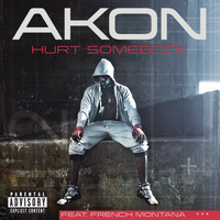Akon / French Montana - Hurt Somebody (Explicit Version)