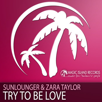Sunlounger & Zara Taylor - Try To Be Love