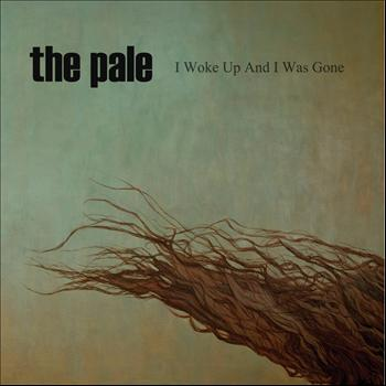 The Pale - I Woke Up and I Was Gone