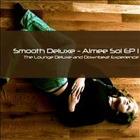 Smooth Deluxe - Aimée Sol EP 1 (The Lounge Deluxe and Downbeat Experience)