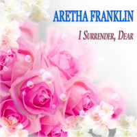 Aretha Franklin - I Surrender, Dear