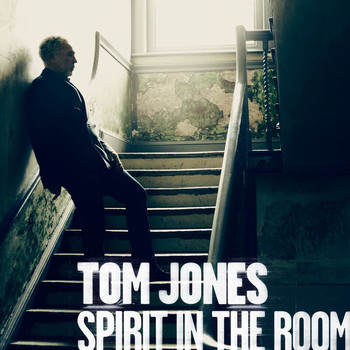 Tom Jones - Spirit In The Room (Deluxe Edition)