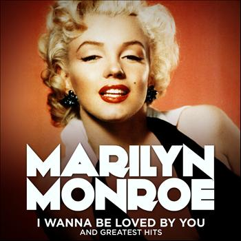 Marilyn Monroe - Marilyn Monroe: I Wanna Be Loved By You and Greatest Hits