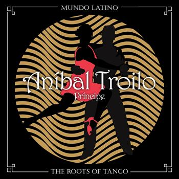 ANIBAL TROILO - The Roots of Tango - Príncipe