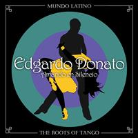Edgardo Donato - The Roots of Tango - Amando en Silencio