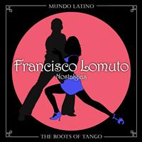 Francisco Lomuto - The Roots of Tango - Nostalgias