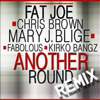 Fat Joe - Another Round (feat Chris Brown, Mary J. Blige, Fabolous & Kirko Bangz) [Remix] - Single