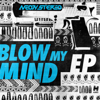 Neon Stereo - Blow My Mind EP