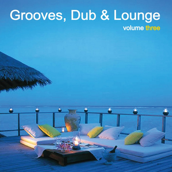 Various Artists - Grooves, Dub & Lounge Vol. 3