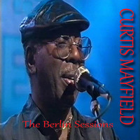 Curtis Mayfield - The Berlin Sessions