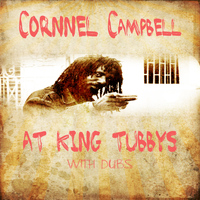 Cornell Campbell - Cornell Campbell @ King Tubbys With Dubs Platinum Edition