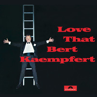 Bert Kaempfert And His Orchestra - Love That Bert Kaempfert (Remastered)