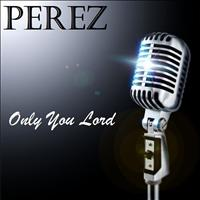 Perez - Only You Lord