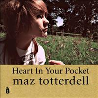 Maz Totterdell - Heart in Your Pocket
