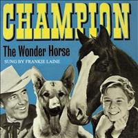 Frankie Laine - Champion the Wonder Horse: From the classic TV Series