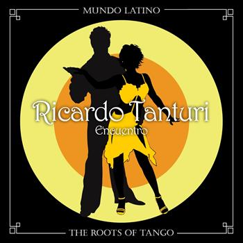 Ricardo Tanturi - The Roots Of Tango - Encuentro