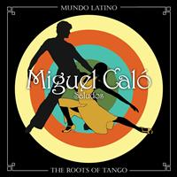 Miguel Calo - The Roots Of Tango - Saludos