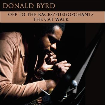 Donald Byrd - Off To The Races / Fuego / Chant / The Cat Walk