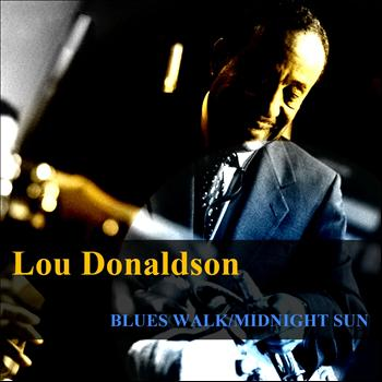 Lou Donaldson - Blues Walk / Midnight Sun