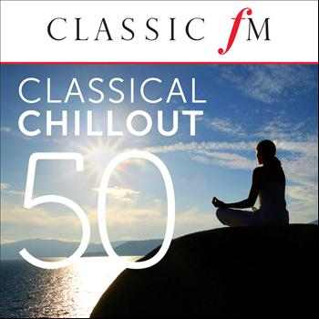 Various Artists - 50 Classical Chillout - by Classic FM