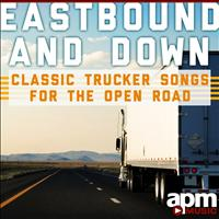 Dave Dudley - Eastbound And Down - Classic Trucker Songs for the Open Road