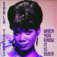 Carla Thomas - When You Know It Is Over