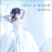 Jesca Hoop - Born To