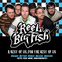 Reel Big Fish - A Best Of Us For The Rest Of Us - Bigger Better Deluxe Digital Version (Explicit)