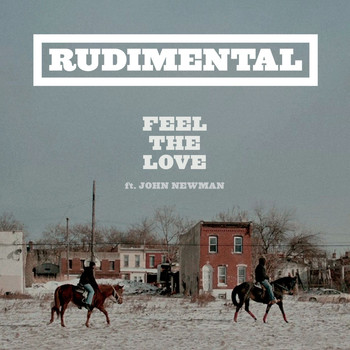 Rudimental - Feel The Love (feat. John Newman)