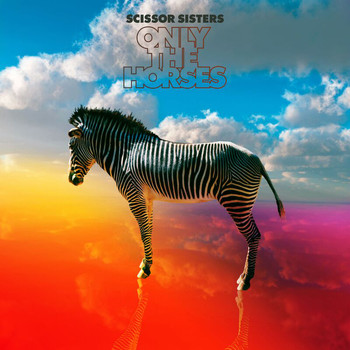 Scissor Sisters - Only The Horses (Remixes)