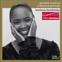 Barbara Hendricks - Barbara Hendricks: a Musical Portrait