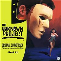 The Unknown Project - Original Soundtrack ( Whatever happened to Otis ) - Reel 1