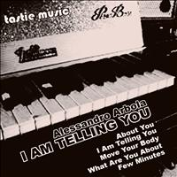Alessandro Arbola - I Am Telling You