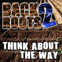 Back2Roots - Think About the Way