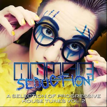 Various Artists - House Seduction, Vol. 2 (A Selection of Progressive House Tunes)